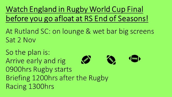 More information on WATCH ENGLAND IN THE RUGBY CUP WORLD FINAL at Rutland SC before sailing in the RS End of Seasons Regatta! And win £250!